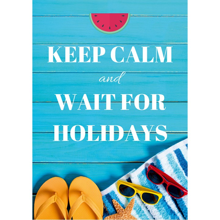 Keep calm and wait for holidays