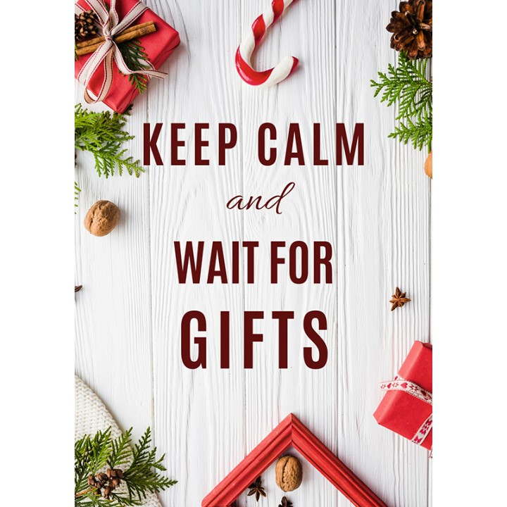 Keep calm and wait for gifts