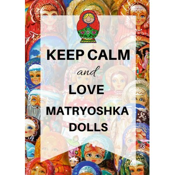 Keep calm and love matryoshka dolls